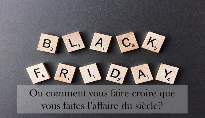 Black Friday: ou comment vous faire croire que vous faites l'affaire du siècle?